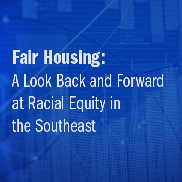 Fair Housing: A Look Back & Forward at Racial Equity in the Southeast