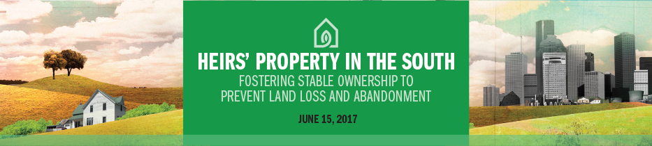Heirs' Property in the South: Fostering Stable Ownership to Prevent Land Loss - June 15, 2017